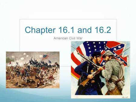 Chapter 16.1 and 16.2 American Civil War.