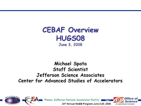 Thomas Jefferson National Accelerator Facility Page 1 23 rd Annual HUGS Program June 2-20, 2008 CEBAF Overview HUGS08 June 3 CEBAF Overview HUGS08 June.
