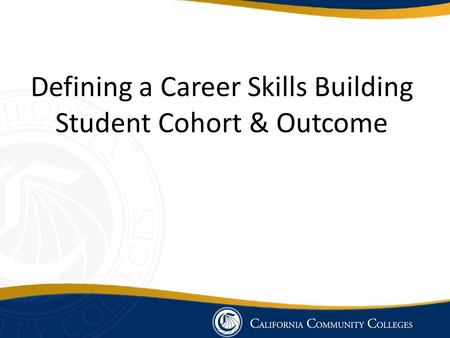 Defining a Career Skills Building Student Cohort & Outcome.