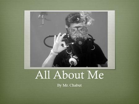 All About Me By Mr. Chabut. How I Got Here I grew up in Kettering, Ohio. Kettering is just south of Dayton. Maybe some of you have been to Dayton to see.