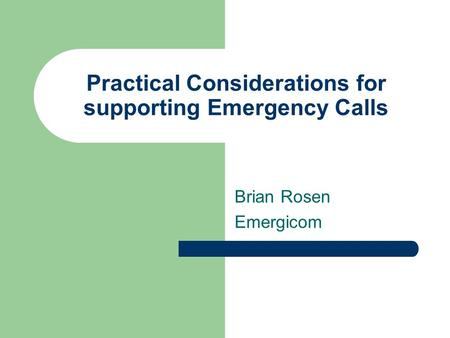 Practical Considerations for supporting Emergency Calls Brian Rosen Emergicom.