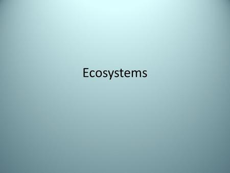Ecosystems. What is an Ecosystem? All the organisms living in a community (biotic) and all the abiotic factors that they interact with. Ecosystems receive.