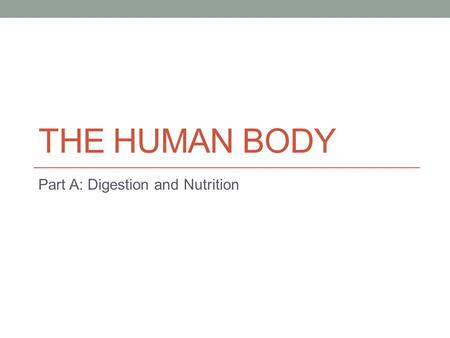 THE HUMAN BODY Part A: Digestion and Nutrition. V.C.E. BIOLOGY UNIT 1 Autotrophs are producers.