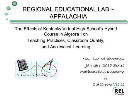 REGIONAL EDUCATIONAL LAB ~ APPALACHIA The Effects of Kentucky Virtual High School's Hybrid Course in Algebra I on Teaching Practices, Classroom Quality,