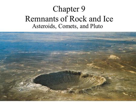 Chapter 9 Remnants of Rock and Ice Asteroids, Comets, and Pluto.