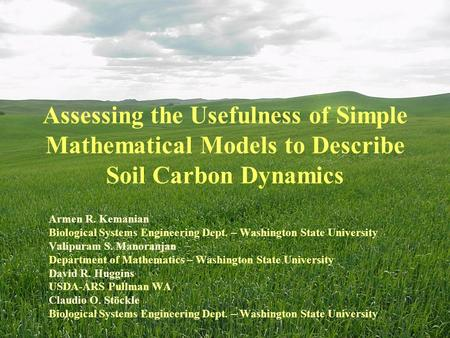 Assessing the Usefulness of Simple Mathematical Models to Describe Soil Carbon Dynamics Armen R. Kemanian Biological Systems Engineering Dept. – Washington.