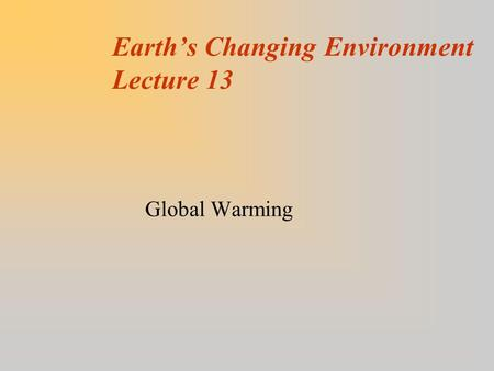 Earth's Changing Environment Lecture 13 Global Warming.
