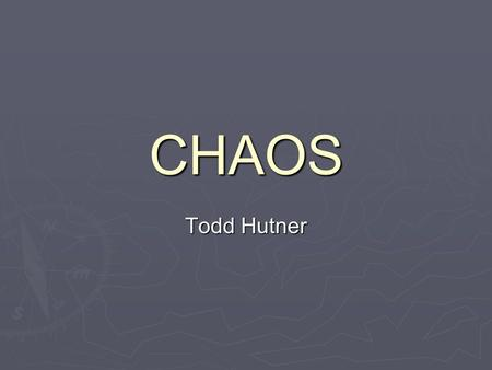 CHAOS Todd Hutner. Background ► Classical physics is a deterministic way of looking at things. ► If you know the laws governing a body, we can predict.