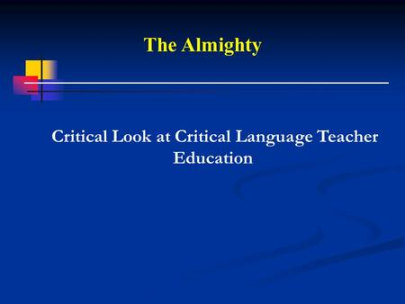 The Almighty Critical Look at Critical Language Teacher Education.