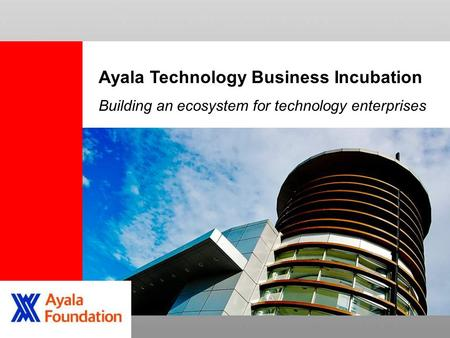 Ayala Technology Business Incubation Building an ecosystem for technology enterprises.