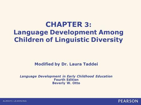 CHAPTER 3: Language Development Among Children of Linguistic Diversity Modified by Dr. Laura Taddei Language Development in Early Childhood Education Fourth.