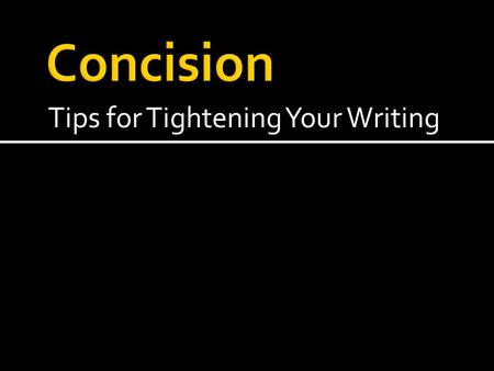 Tips for Tightening Your Writing.  Sentences with needless words are like out of shape athletes: they'll do the job, but they are bulkier, slower, clumsier,