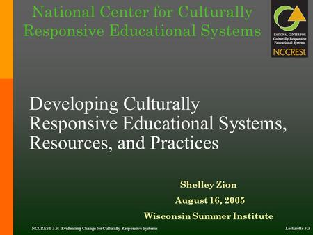 NCCREST 3.3: Evidencing Change for Culturally Responsive Systems Lecturette 3.3 Developing Culturally Responsive Educational Systems, Resources, and Practices.