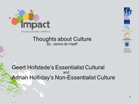 Thoughts about Culture By: Janice de Haaff Geert Hofstede's Essentialist Cultural and Adrian Holliday's Non-Essentialist Culture 1.