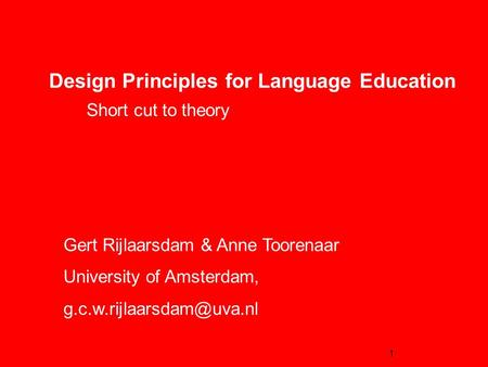 1 Design Principles for Language Education Short cut to theory Gert Rijlaarsdam & Anne Toorenaar University of Amsterdam,