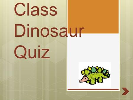 Ms. Harkin's 3 rd Grade Class Dinosaur Quiz. Instructions Read each answer carefully and chose the best answer. If you get the answers wrong click the.