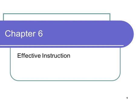 1 Chapter 6 Effective Instruction. 2 Part I: The Curriculum Curriculum has come to mean a sequence of learning experiences, or the plan of study to be.