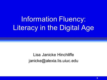 1 Information Fluency: Literacy in the Digital Age Lisa Janicke Hinchliffe