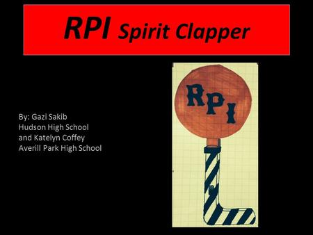 RPI Spirit Clapper By: Gazi Sakib Hudson High School and Katelyn Coffey Averill Park High School.