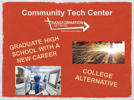 Community Tech Center COLLEGE ALTERNATIVE GRADUATE HIGH SCHOOL WITH A NEW CAREER.