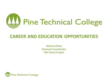 CAREER AND EDUCATION OPPORTUNITIES Marlene Mixa Outreach Coordinator CBJT Grant Project.