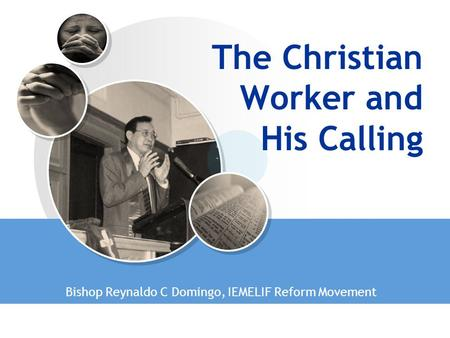 The Christian Worker and His Calling Bishop Reynaldo C Domingo, IEMELIF Reform Movement.