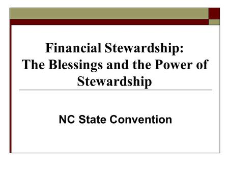 Financial Stewardship: The Blessings and the Power of Stewardship NC State Convention.