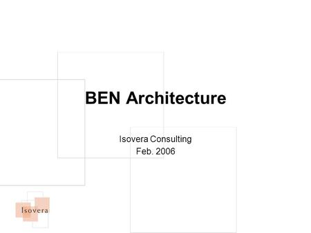 BEN Architecture Isovera Consulting Feb. 2006. Internet consulting for non-profits 2 BEN Architecture Diagram.