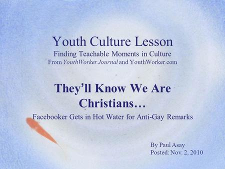 Youth Culture Lesson Finding Teachable Moments in Culture From YouthWorker Journal and YouthWorker.com They ' ll Know We Are Christians … Facebooker Gets.