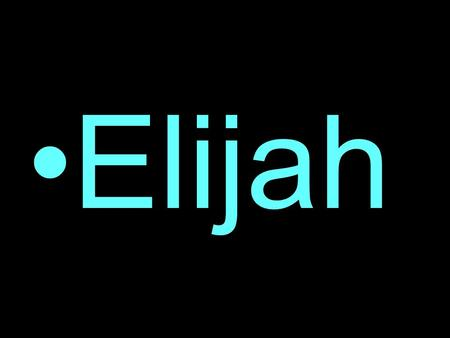 Elijah. 1Kings 18:21 ¶ And Elijah came unto all the people, and said, How long halt ye between two opinions? if the LORD be God, follow him: but if Baal,