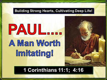 Building Strong Hearts, Cultivating Deep Life! 1 Corinthians 11:1; 4:16.