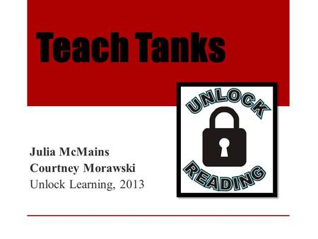 Teach Tanks Julia McMains Courtney Morawski Unlock Learning, 2013.