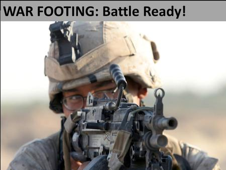 "WAR FOOTING: Battle Ready!. ""For though we walk in the flesh, we are not waging war according to the flesh. For the weapons of our warfare are not of."