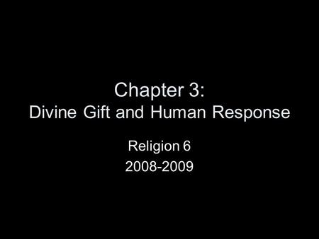 Chapter 3: Divine Gift and Human Response Religion 6 2008-2009.