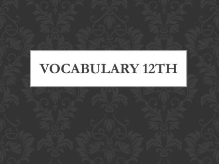 VOCABULARY 12TH. We will begin your vocabulary quiz in about 2 minutes; you have that long to study. You will have 5 minutes maximum to take the quiz.