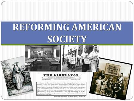 REFORMING AMERICAN SOCIETY. Unit 8, Journal #2 How can a push towards personal responsibility lead to change? When/how has this occurred in your lifetime?