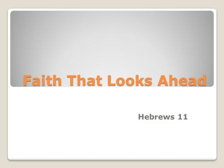 Faith That Looks Ahead Hebrews 11. Introduction Heb 11:22 Of all the events in Joseph's life, why did the inspired Hebrews writer choose this? Recorded.