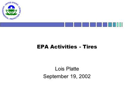 EPA Activities - Tires Lois Platte September 19, 2002.