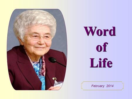 "Word of Life February 2014 Blessed are the pure of heart, for they shall see God."" (Mt 5,8)."