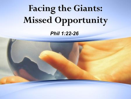 Facing the Giants: Missed Opportunity Phil 1:22-26.