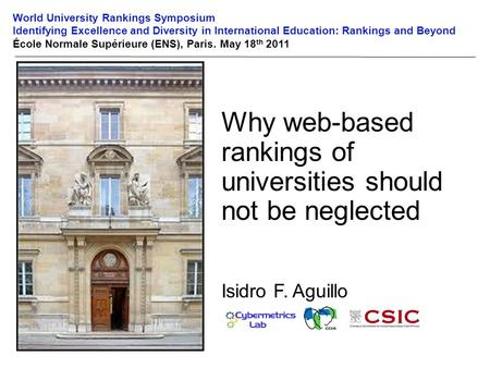 Why web-based rankings of universities should not be neglected Isidro F. Aguillo World University Rankings Symposium Identifying Excellence and Diversity.