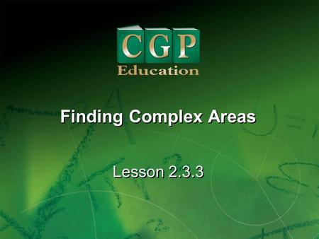 1 Lesson 2.3.3 Finding Complex Areas. 2 Lesson 2.3.3 Finding Complex Areas California Standards: Algebra and Functions 3.1 Use variables in expressions.