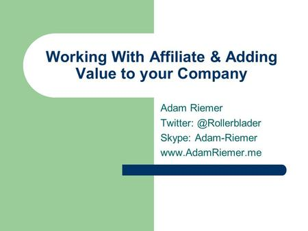 Working With Affiliate & Adding Value to your Company Adam Riemer Skype: Adam-Riemer