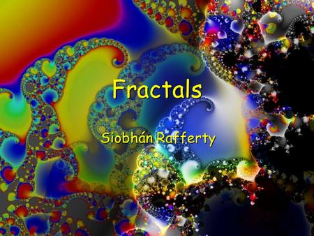 Fractals Siobhán Rafferty.