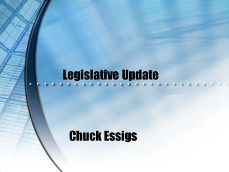 Legislative Update Chuck Essigs. HB2031 Schools; Contractors; Fingerprint Clearance Card  Requested by school districts  Contractors, subcontractors,