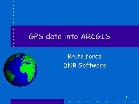 1 GPS data into ARCGIS Brute force DNR Software. 2 Brute force IF data in text file –Load into Excel –Make field labels (x,y in particular) –Save as DB4.