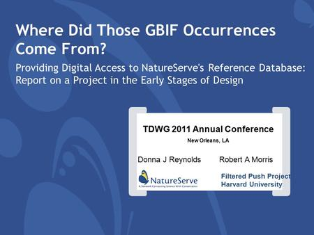 [] Where Did Those GBIF Occurrences Come From? Providing Digital Access to NatureServe's Reference Database: Report on a Project in the Early Stages of.