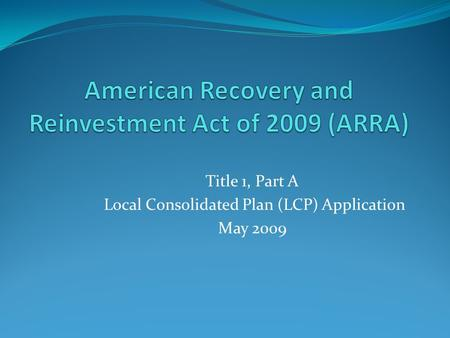 Title 1, Part A Local Consolidated Plan (LCP) Application May 2009.