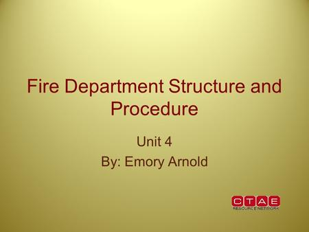 Fire Department Structure and Procedure Unit 4 By: Emory Arnold.