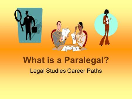 "What is a Paralegal? Legal Studies Career Paths. Formal Definitions Where would you find a definition of ""paralegal"" in your text? (Hint: download chapter."